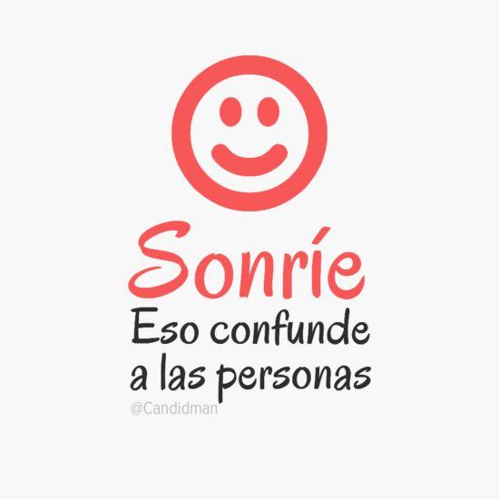 #Sonrie Eso confunde a las personas... #CItas #Frases