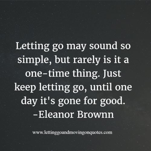 Letting go may sound so simple, but rarely is it a one-time thing - LettingGoAndMovingOnQuotes.com