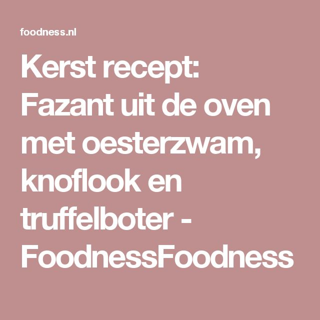 Kerst recept: Fazant uit de oven met oesterzwam, knoflook en truffelboter - FoodnessFoodness