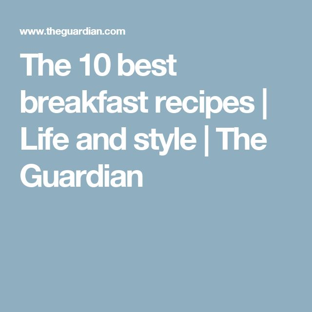 The 10 best breakfast recipes | Life and style | The Guardian