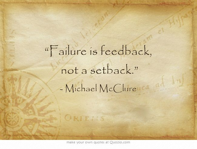 """Failure is feedback,  not a setback."""