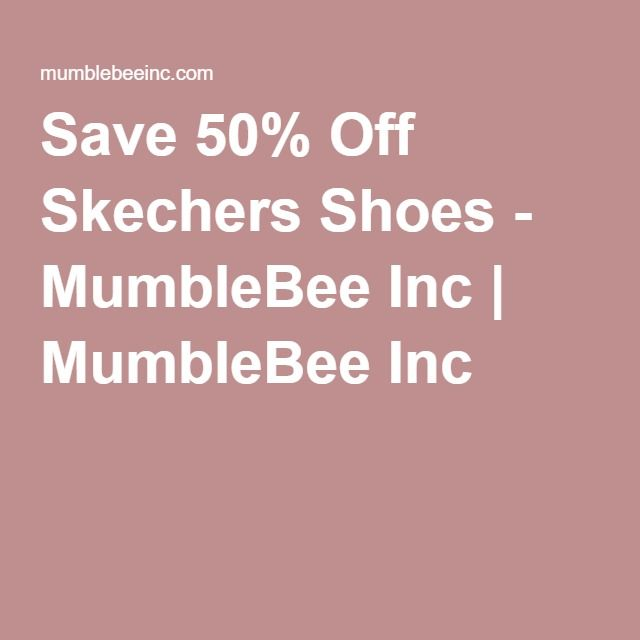 Save 50% Off Skechers Shoes - MumbleBee Inc   Deal of the Day: Save 50% Off Skechers Shoes for 04/27/2016 only!     Today only, save 50% on Skechers shoes for women, men, and kids. Check out athletic shoes, sandals, casual slip-ons, oxford loafers, comfor