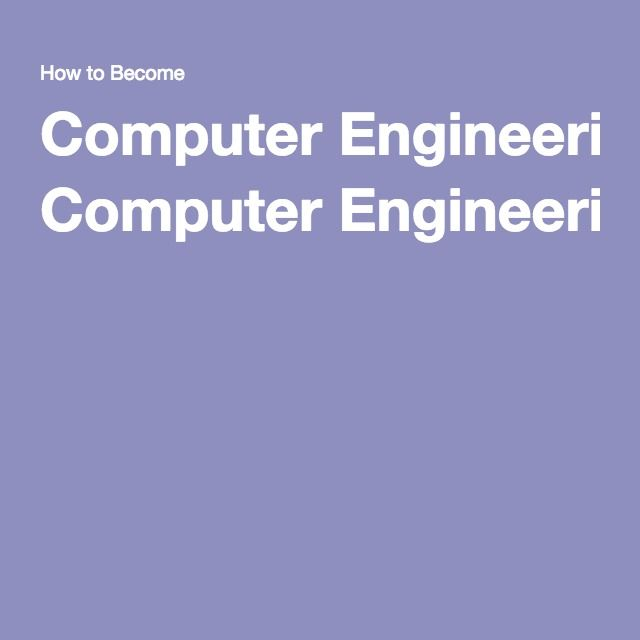 Computer Engineering Degrees & Careers | How to Become a Computer Engineer
