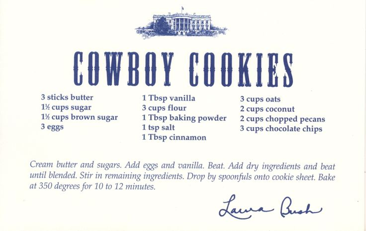 Laura Bush's Cowboy Cookies Mrs. Bush's recipe cards were originally located on the White House website. Did you know that we have the White House websites of George W. Bush and Bill Clinton archived online? Take a look! [And make these cookies, trust us, they are SO good.] White House Website of the William J. Clinton Presidency White House Website of the George W. Bush Presidency