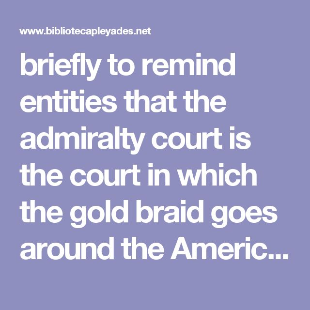 briefly to remind entities that the admiralty court is the court in which the gold braid goes around the American Flag which indicates the court is under martial law, or under admiralty law, from the martial law since Abraham Lincoln's executive order putting it under martial law, and in order to continue staying under martial law, the country has to have some kind of war every two years. Thus, the war on drugs, the war on poverty, et cetera, and the admiralty laws are used in the courts in…