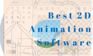 Top 10 Best 2D Animation Software
