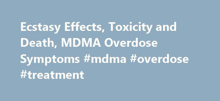 Ecstasy Effects, Toxicity and Death, MDMA Overdose Symptoms #mdma #overdose #treatment http://autos.nef2.com/ecstasy-effects-toxicity-and-death-mdma-overdose-symptoms-mdma-overdose-treatment/  # Ecstasy Effects, Toxicity and Death, MDMA Overdose Symptoms With the increasing use of ecstasy (MDMA) as a recreational drug, overdosing is fairly common. Ecstasy is an illicit drug, often used in combination with other drugs, which greatly increases the risk of toxicity. There is no such thing as a…