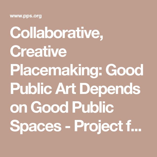 Collaborative, Creative Placemaking: Good Public Art Depends on Good Public Spaces - Project for Public Spaces