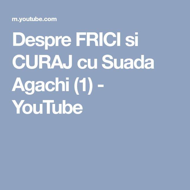 Despre FRICI si CURAJ cu Suada Agachi (1) - YouTube