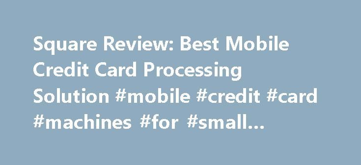 Square Review: Best Mobile Credit Card Processing Solution #mobile #credit #card #machines #for #small #business http://real-estate.nef2.com/square-review-best-mobile-credit-card-processing-solution-mobile-credit-card-machines-for-small-business/  Square Review: Best Mobile Credit Card Processing Solution After much research and analysis of credit card processors, we recommendSquareas the best mobile credit card processor for small businesses. Why Square? Ease of use Small businesses that…