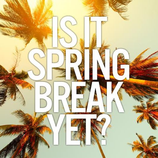 but is it?!?!?!?!! spring break come faster