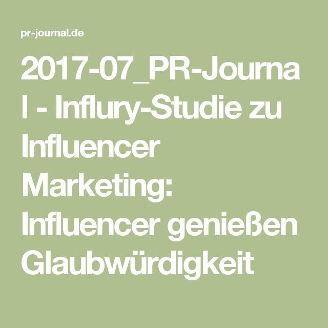 2017-07_PR-Journal - Influry-Studie zu Influencer Marketing: Influencer genießen Glaubwürdigkeit