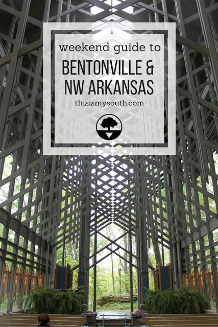 Weekend Guide to Bentonville and Northwestern Arkansas