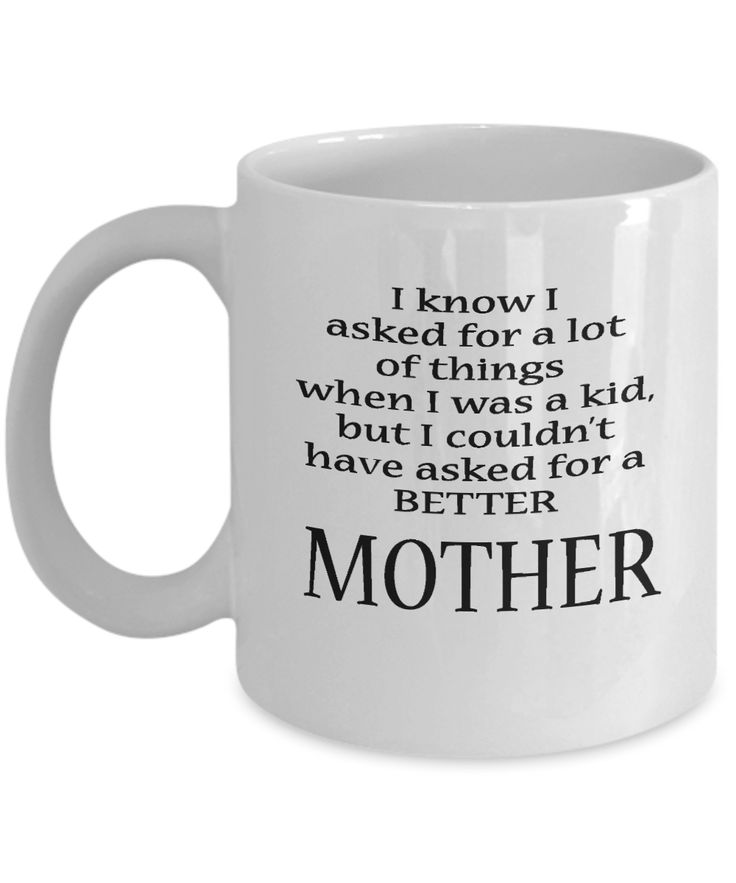"""This unique sentimental coffee mug will make your Mom's face light up.  If you are looking for a gift that your Mom will absolutely adore, then check out this one – """"I know I asked for a lot of things when I was a kid, but I couldn't have asked for a better MOTHER""""  How sweet and touching!  It's a feel good present you could give for Mother's Day, Christmas, birthdays or any other occasion. Mugs like this one speaks to everyone on a personal level, making them feel special."""