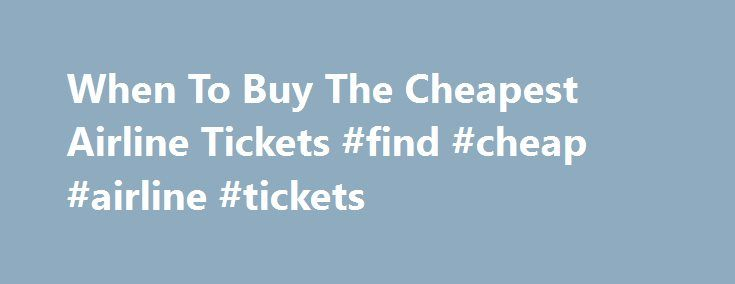 When To Buy The Cheapest Airline Tickets #find #cheap #airline #tickets http://travel.remmont.com/when-to-buy-the-cheapest-airline-tickets-find-cheap-airline-tickets/  #buy airline tickets # When To Buy The Cheapest Airline Tickets by Deborah Jian Lee Timing is everything when it comes to buying airline tickets (Photo: Coline Ali-Belhadj / EyeEm/Coline Ali-Belhadj / EyeEm) If you're shopping for cheap airline tickets for your next vacation, wait until the weekend to grab the best deal…