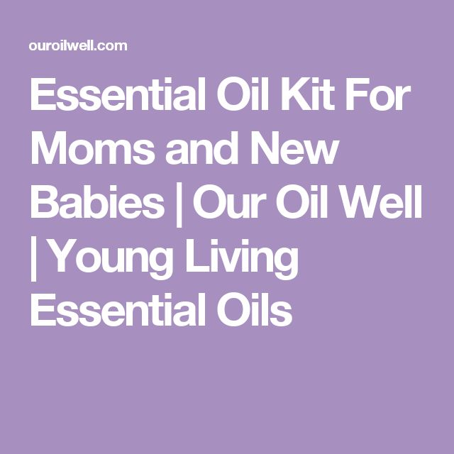 Essential Oil Kit For Moms and New Babies | Our Oil Well | Young Living Essential Oils