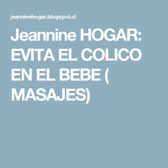 Jeannine HOGAR: EVITA EL COLICO EN EL BEBE ( MASAJES)