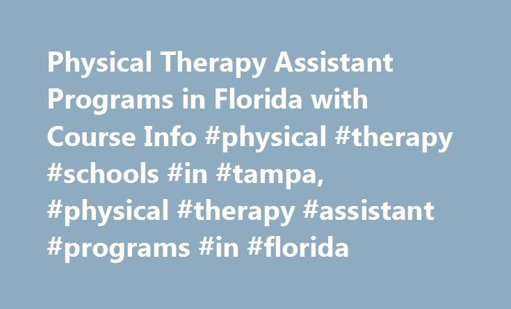 Physical Therapy Assistant Programs in Florida with Course Info #physical #therapy #schools #in #tampa, #physical #therapy #assistant #programs #in #florida http://malaysia.remmont.com/physical-therapy-assistant-programs-in-florida-with-course-info-physical-therapy-schools-in-tampa-physical-therapy-assistant-programs-in-florida/  # Physical Therapy Assistant Programs in Florida with Course Info Find schools that offer these popular programs Anesthesiologist Assistant Chiropractic Technician…