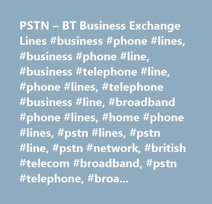 PSTN – BT Business Exchange Lines #business #phone #lines, #business #phone #line, #business #telephone #line, #phone #lines, #telephone #business #line, #broadband #phone #lines, #home #phone #lines, #pstn #lines, #pstn #line, #pstn #network, #british #telecom #broadband, #pstn #telephone, #broadband #and #phone #line, #business #telephone #exchange, #business #phone #call, #pstn #isdn, #isdn #phone #line…