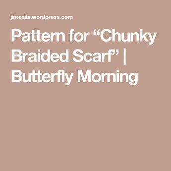 """Pattern for """"Chunky Braided Scarf"""" 
