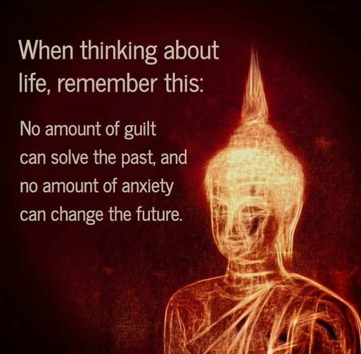 ...no amount of anxiety can change the future