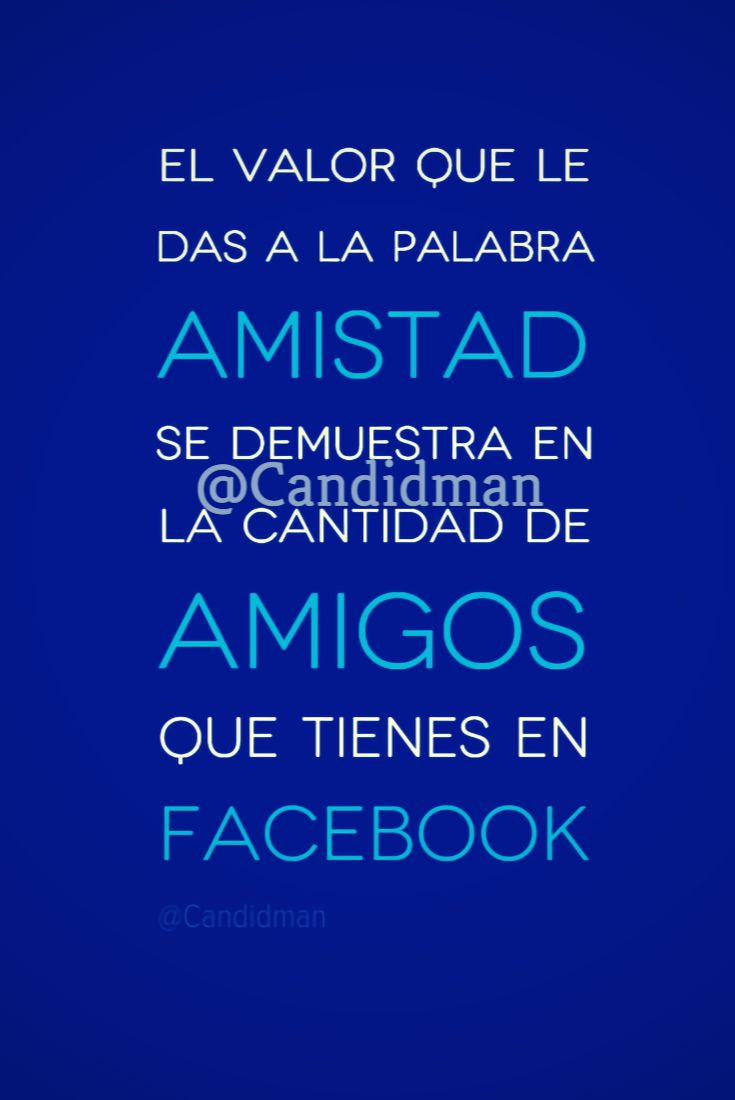 """""""El #Valor que le das a la palabra #Amistad, se demuestra en la cantidad de #Amigos que tienes en #Facebook"""". @candidman #Frases #Reflexion #Candidman"""