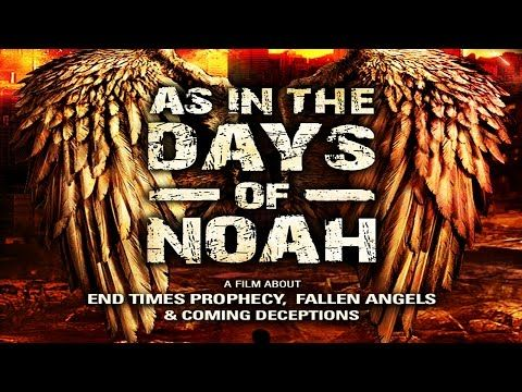 AS IN THE DAYS OF NOAH: End Time Prophecy, Fallen Angels & Coming Deceptions - YouTube