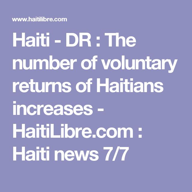 Haiti - DR : The number of voluntary returns of Haitians increases -   HaitiLibre.com : Haiti news 7/7 https://www.bingplaces.com/Dashboard/BusinessDashboard?id=1407374885367379