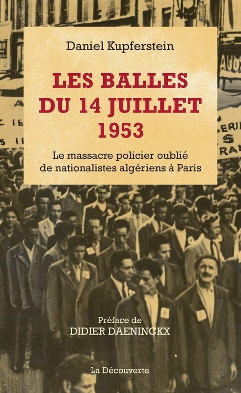 balles du 14 juillet 1953 : le massacre policier oublié de nationalistes algériens à Paris / Daniel Kupferstein ; préface de Didier Daeninckx - https://bib.uclouvain.be/opac/ucl/fr/chamo/chamo%3A1947057?i=0