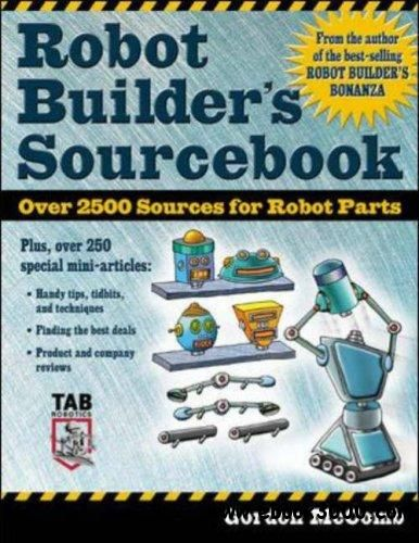 Robot Builder's Sourcebook: Over 2,500 Sources for Robot Parts