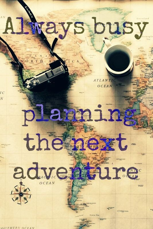 Always Busy Planning The Next Adventure Travel 3 Travel Travel
