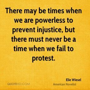 More Elie Wiesel Quotes on www.quotehd.com - #quotes #fail #injustice #may #must #never #powerless #prevent #protest #time #times