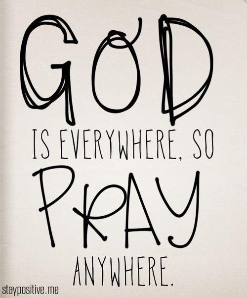 God is everywhere, so pray anywhere!