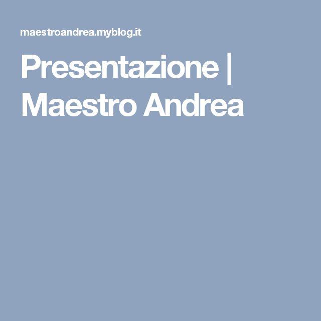 Presentazione | Maestro Andrea