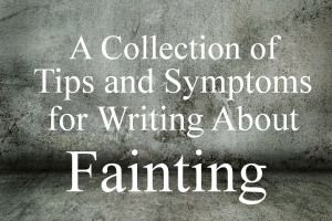 A Collection of Tips and Symptoms for Writing About Fainting.      writefortheking.wordpress.com