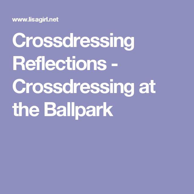 Crossdressing Reflections - Crossdressing at the Ballpark