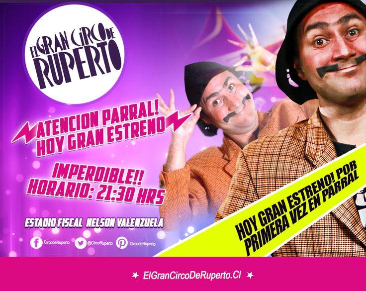 ATENCIÓN PARRAL!!!! HOY!!! GRAN ESTRENO!! 21:30 HRS Y NO TE LO PUEDES PERDER!!! El Gran Circo de Ruperto! es Un show para toda la familia!!! Que no te lo cuenten! LO TIENES QUE VIVIR!!