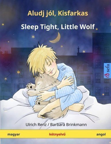 Aludj j?, Kisfarkas - Sleep Tight, Little Wolf. K?nyelv?yermekk?yv (magyar - angol) (www.childrens-books-bilingual.com) (Hungarian Edition) by Ulrich Renz (2015-10-09)
