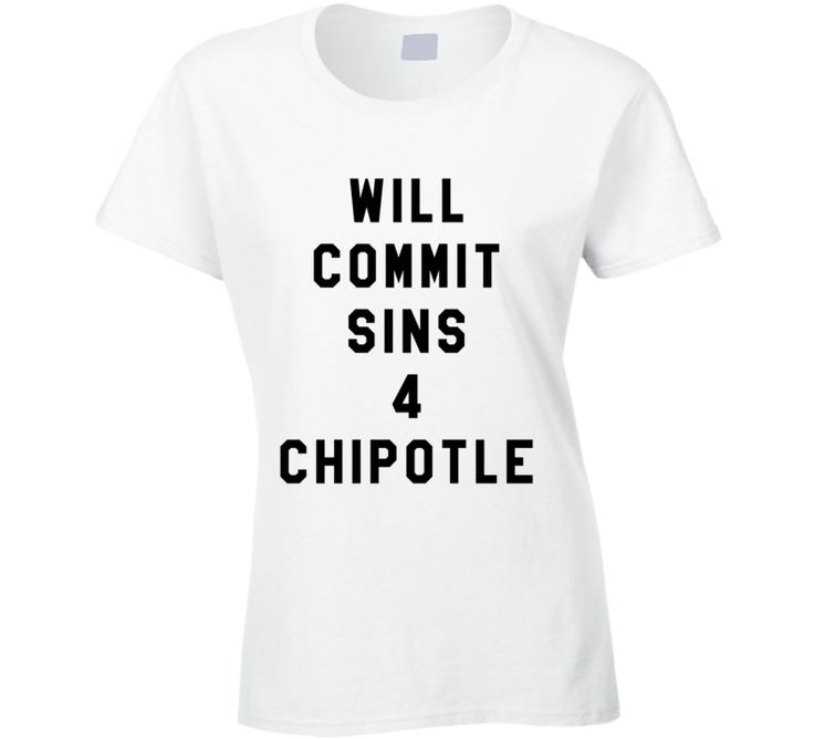 Will Commit Sins For Chipotle Funny Popular Food Lover Graphic Tee Shirt