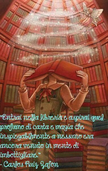 """""""Entrai nella libreria e aspirai quel profumo di carta e magia che inspiegabilmente a nessuno era ancora venuto in mente di imbottigliare."""" — Carlos Ruiz Zafón"""