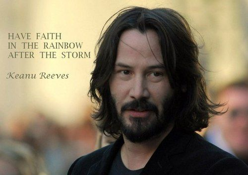 keanu reeves quotes - have faith in the rainbow after the storm.