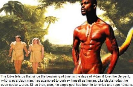 Why I Hate Black People: Since the 1st Black On White Rape in the Bible When the Serpent Raped Adam & Eve, the Black Man's Only Goal Has Been to Terrorize ...
