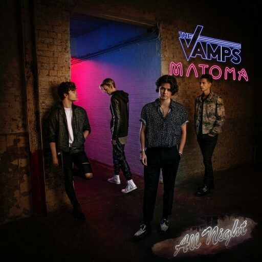 The Vamps new single All night ft. Matoma out Friday!!!