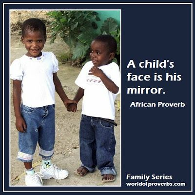 World of Proverbs - Famous Quotes: A child's face is his mirror. ~ African Proverb [15478]