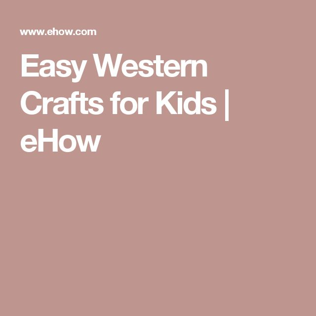 Easy Western Crafts for Kids | eHow