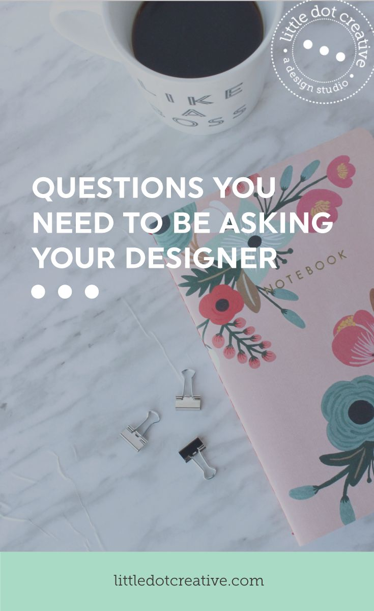 Questions you need to be asking your designer on Little Dot Creative