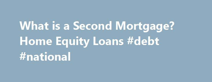 What is a Second Mortgage? Home Equity Loans #debt #national http://debt.nef2.com/what-is-a-second-mortgage-home-equity-loans-debt-national/  #second mortgages # Second Mortgages: Information and FAQ Second Mortgages: Information and FAQ In this article: Second mortgages are typically used for home improvements or paying off large debts. A second mortgage is secured by your home, which means you can lose your home if you don t repay. Significant fees may apply; Closing costs can cost 3-6% of…