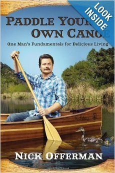 Paddle Your Own Canoe: One Man's Fundamentals for Delicious Living: Nick Offerman