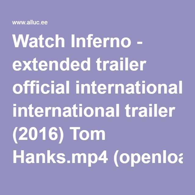 Watch Inferno - extended trailer official international trailer (2016) Tom Hanks.mp4 (openload.co) Online Free - Alluc full stream search engine