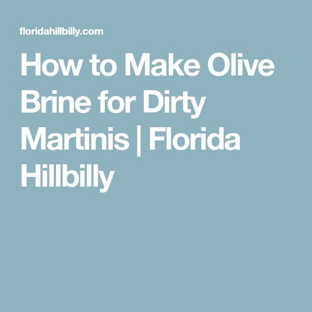 How to Make Olive Brine for Dirty Martinis | Florida Hillbilly